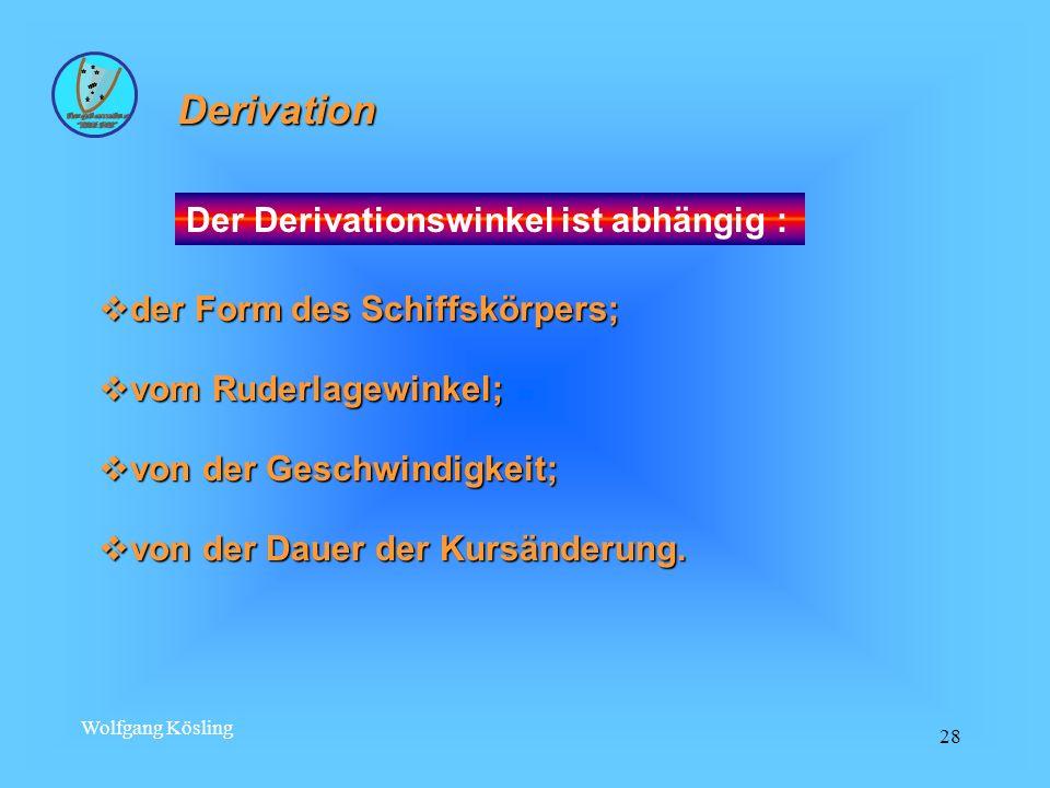 Wolfgang Kösling 28 Derivation Der Derivationswinkel ist abhängig : der Form des Schiffskörpers; der Form des Schiffskörpers; vom Ruderlagewinkel; vom