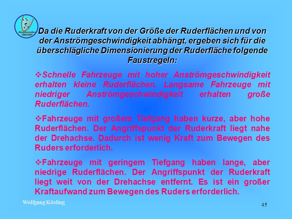 Wolfgang Kösling 45 Da die Ruderkraft von der Größe der Ruderflächen und von der Anströmgeschwindigkeit abhängt, ergeben sich für die überschlägliche