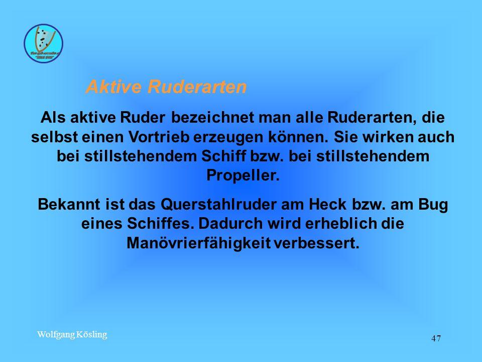 Wolfgang Kösling 47 Aktive Ruderarten Als aktive Ruder bezeichnet man alle Ruderarten, die selbst einen Vortrieb erzeugen können. Sie wirken auch bei