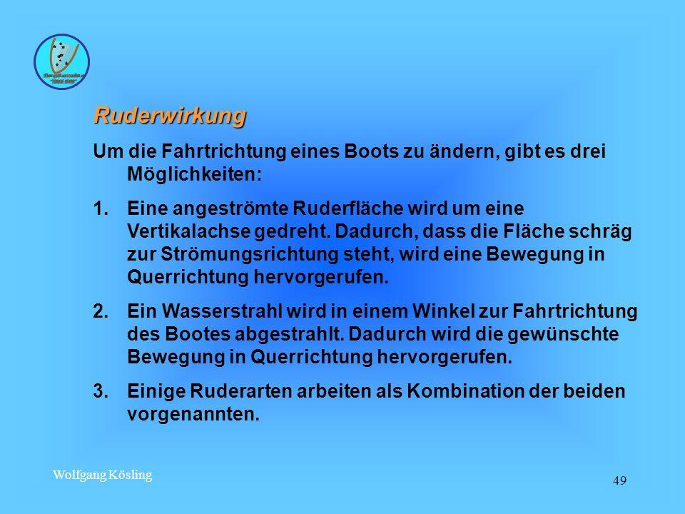 Wolfgang Kösling 49 Ruderwirkung Um die Fahrtrichtung eines Boots zu ändern, gibt es drei Möglichkeiten: 1.Eine angeströmte Ruderfläche wird um eine V