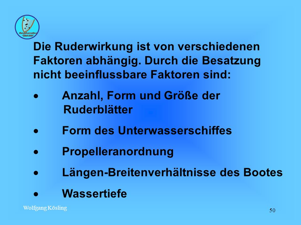 Wolfgang Kösling 50 Die Ruderwirkung ist von verschiedenen Faktoren abhängig. Durch die Besatzung nicht beeinflussbare Faktoren sind: Anzahl, Form und