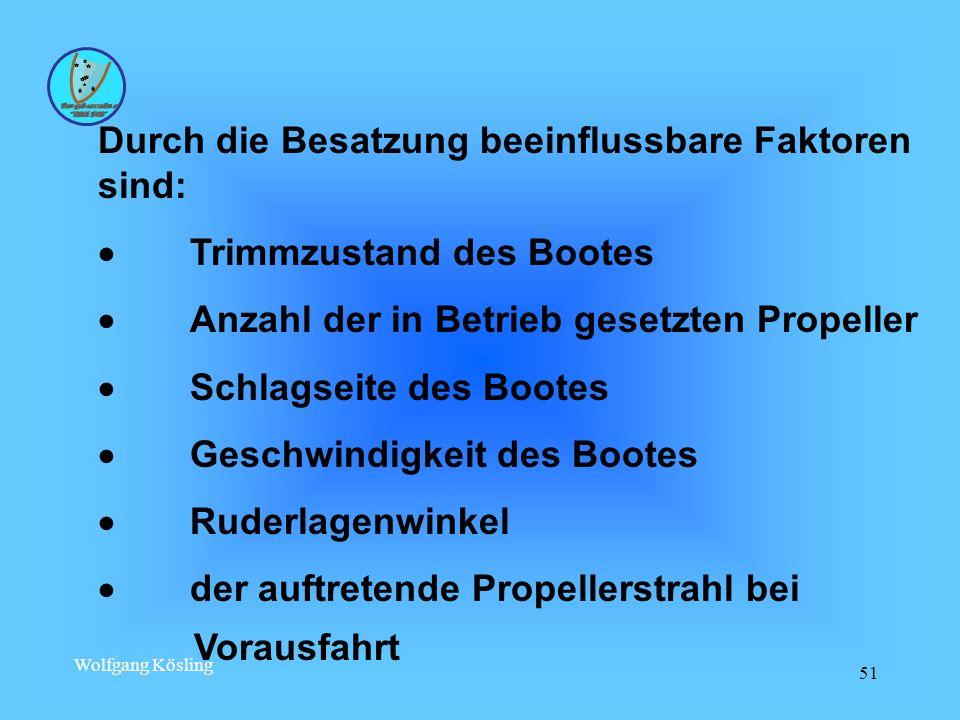 Wolfgang Kösling 51 Durch die Besatzung beeinflussbare Faktoren sind: Trimmzustand des Bootes Anzahl der in Betrieb gesetzten Propeller Schlagseite de