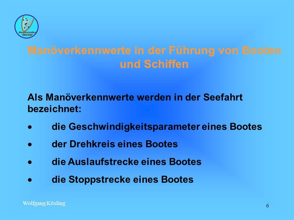 Wolfgang Kösling 6 Manöverkennwerte in der Führung von Booten und Schiffen Als Manöverkennwerte werden in der Seefahrt bezeichnet: die Geschwindigkeit