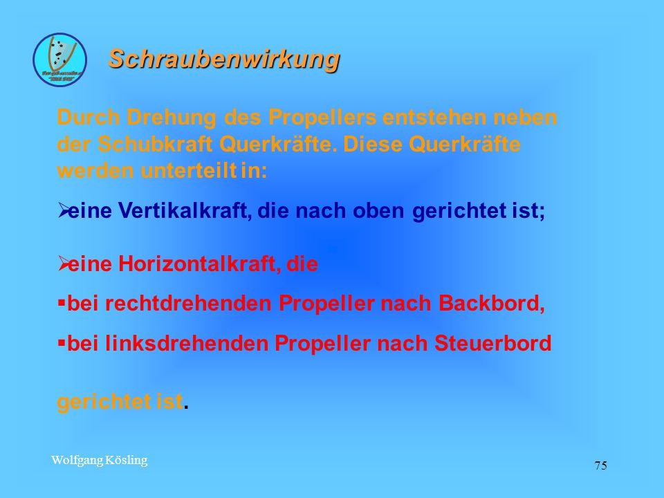 Wolfgang Kösling 75 Schraubenwirkung Durch Drehung des Propellers entstehen neben der Schubkraft Querkräfte. Diese Querkräfte werden unterteilt in: ei