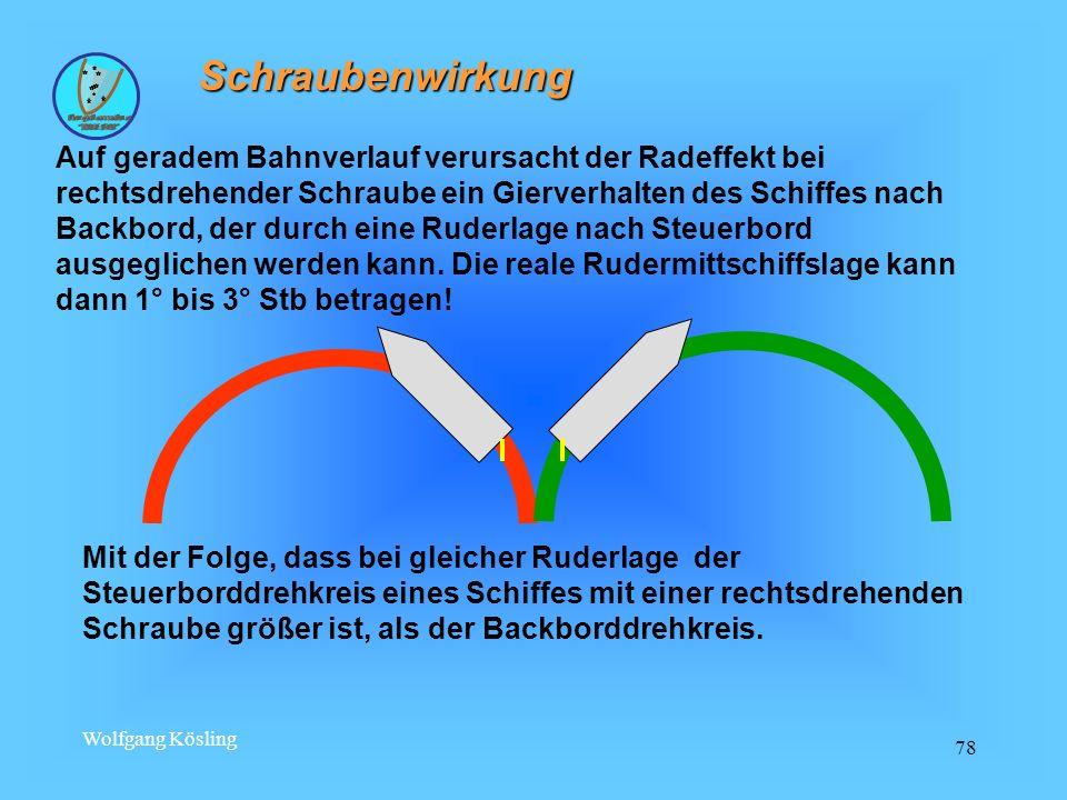Wolfgang Kösling 78 Schraubenwirkung Mit der Folge, dass bei gleicher Ruderlage der Steuerborddrehkreis eines Schiffes mit einer rechtsdrehenden Schra