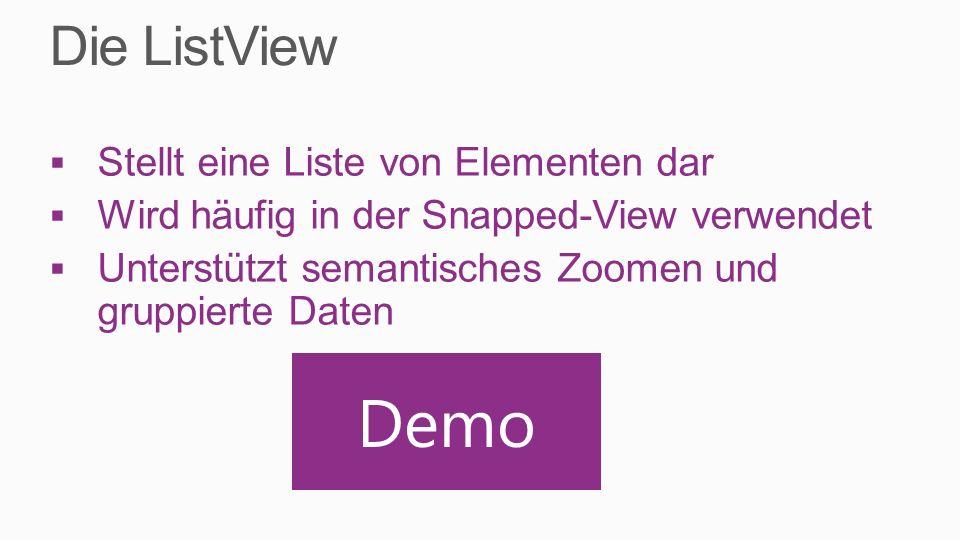 Stellt eine Liste von Elementen dar Wird häufig in der Snapped-View verwendet Unterstützt semantisches Zoomen und gruppierte Daten Demo