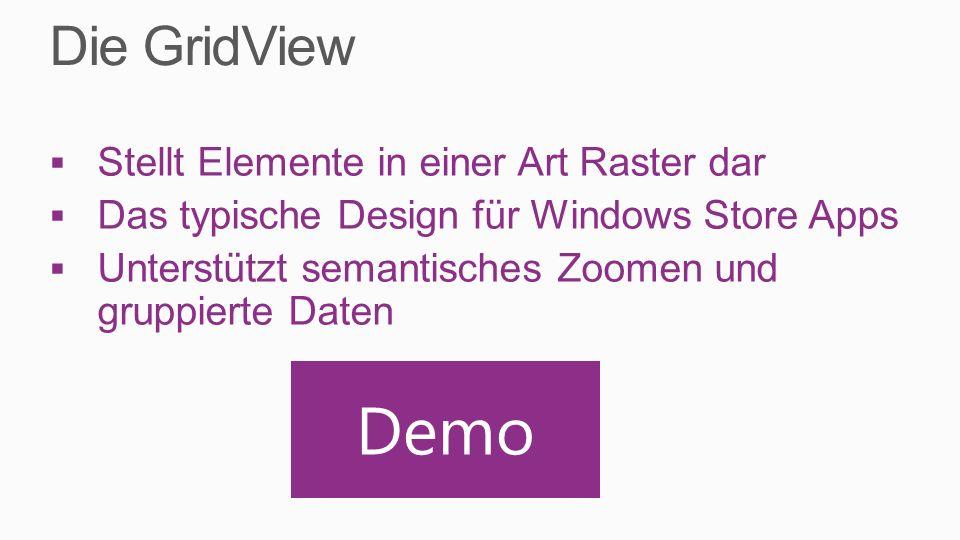 Stellt Elemente in einer Art Raster dar Das typische Design für Windows Store Apps Unterstützt semantisches Zoomen und gruppierte Daten Demo