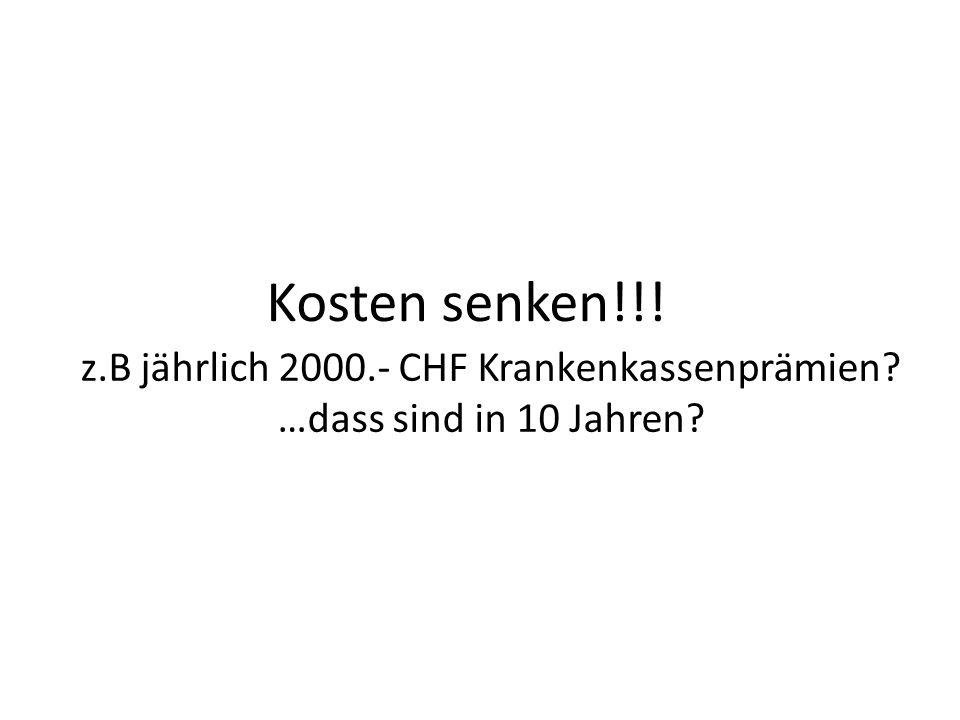 Kosten senken!!! z.B jährlich 2000.- CHF Krankenkassenprämien …dass sind in 10 Jahren