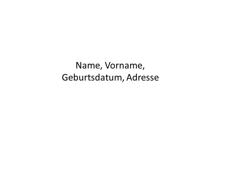 Name, Vorname, Geburtsdatum, Adresse
