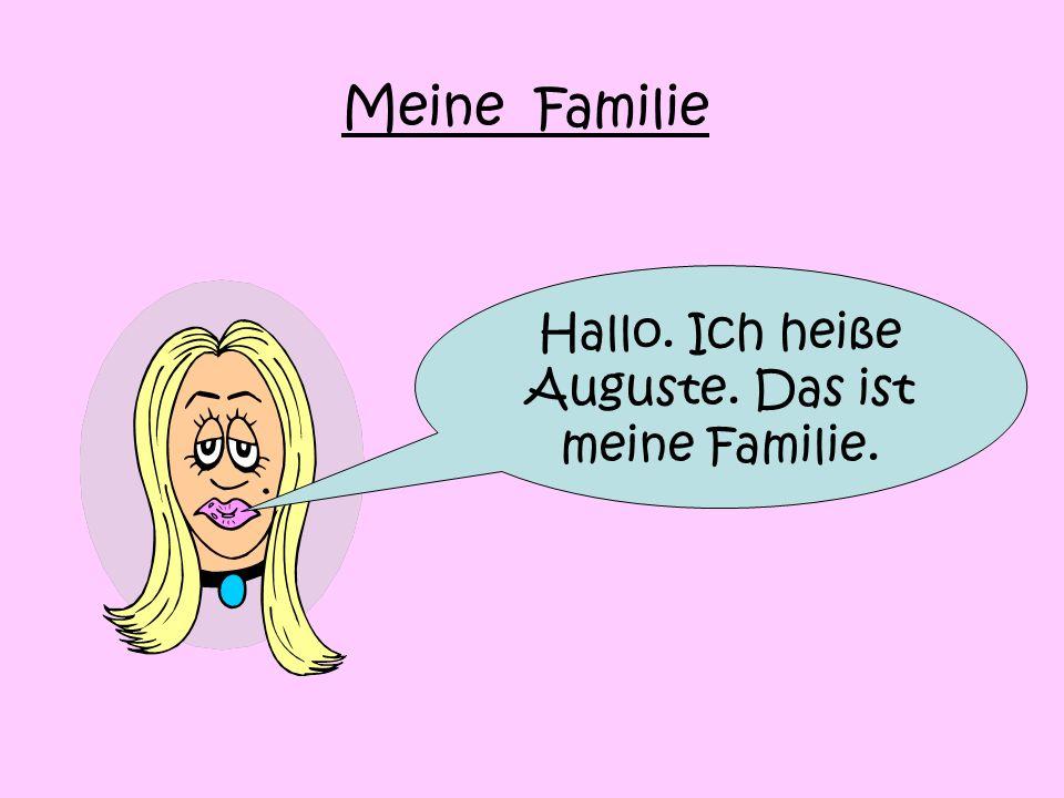 Hallo. Ich heiße Auguste. Das ist meine Familie. Meine Familie
