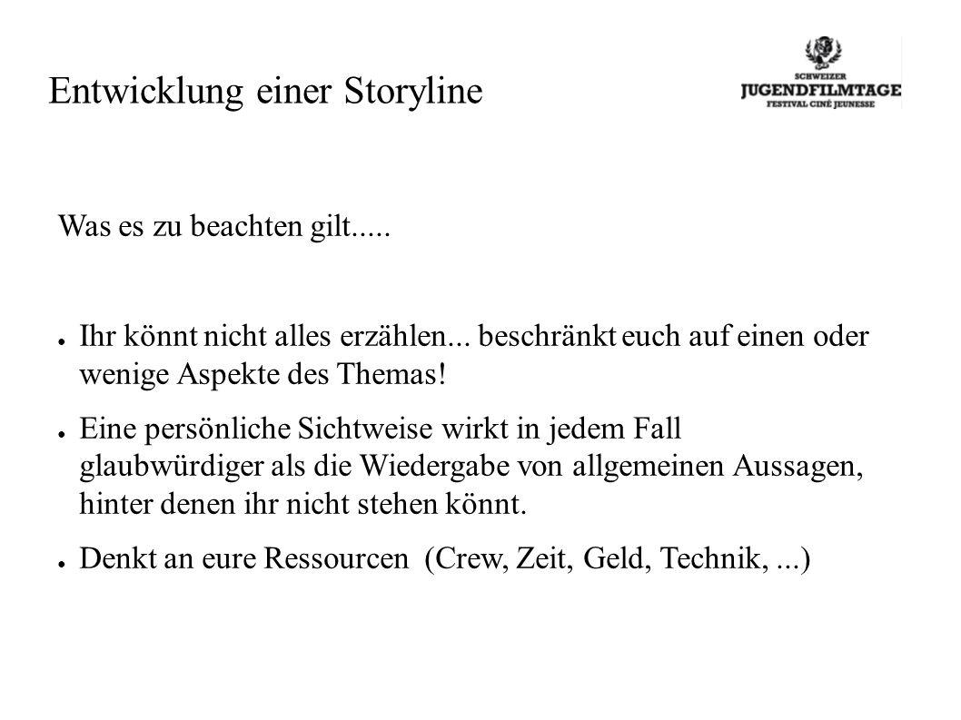 Entwicklung einer Storyline Was es zu beachten gilt.....