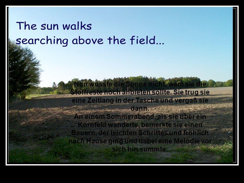 Nun wusste die Sonne nicht, wem sie die Stoffreste noch anbieten sollte.