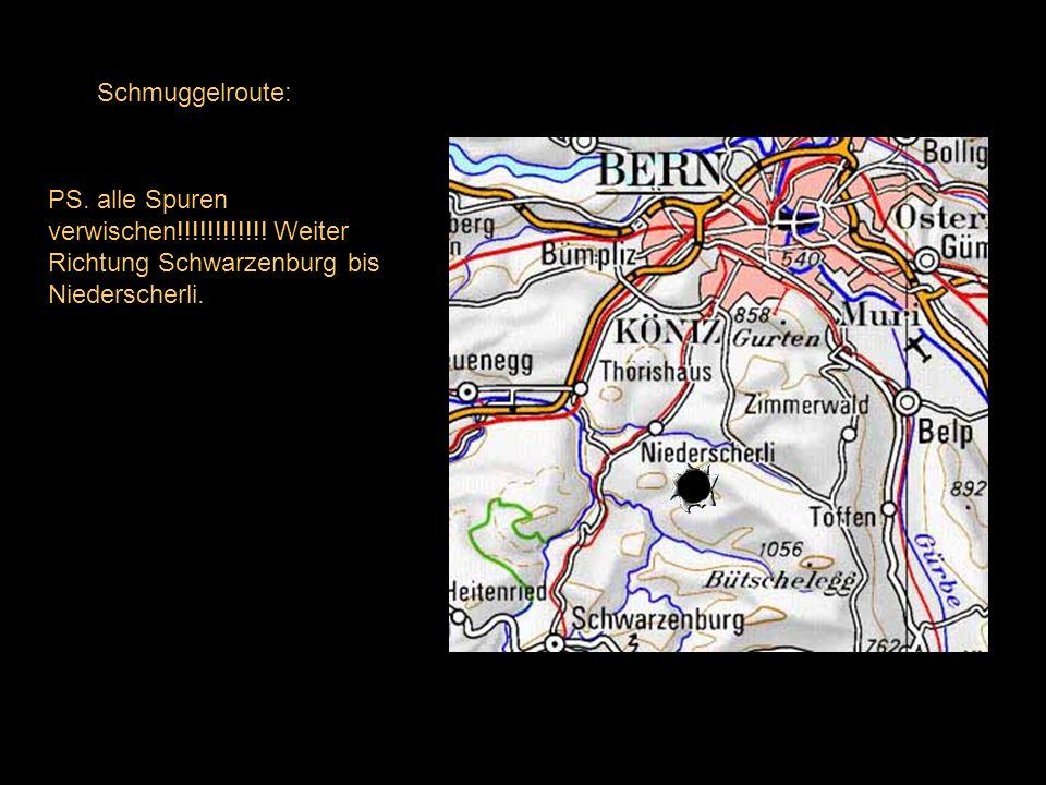 Schmuggelroute: Autobahn Bern Richtung Freiburg bis zur Ausfahrt Köniz weiter in Richtung SCHWARZENBURGERLAND