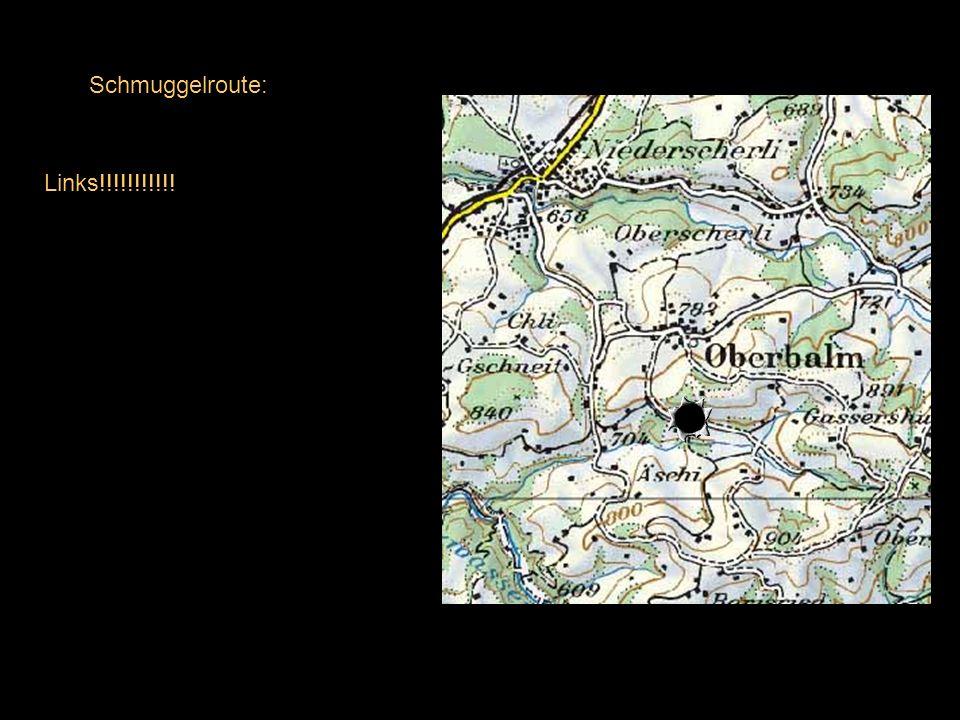 Schmuggelroute: PS. alle Spuren verwischen!!!!!!!!!!!! Weiter Richtung Schwarzenburg bis Niederscherli.