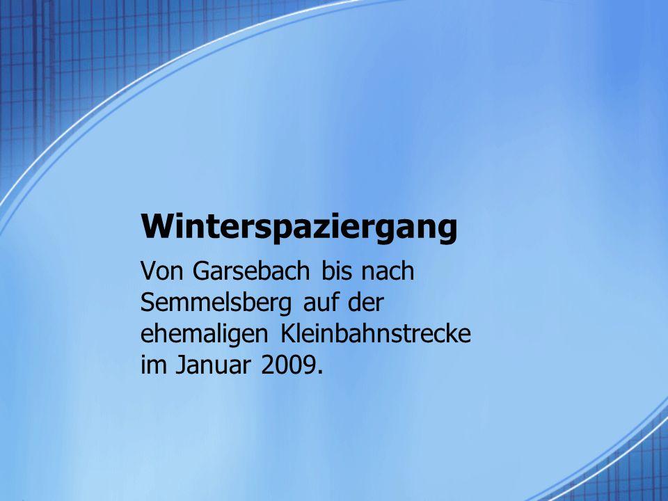 Winterspaziergang Von Garsebach bis nach Semmelsberg auf der ehemaligen Kleinbahnstrecke im Januar 2009.