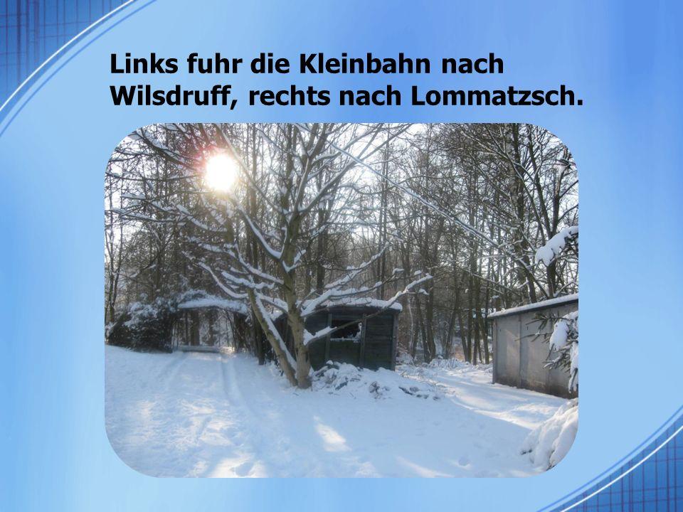 Links fuhr die Kleinbahn nach Wilsdruff, rechts nach Lommatzsch.