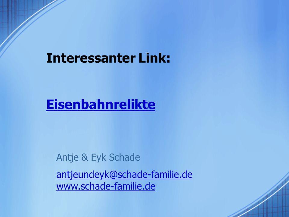 Interessanter Link: Eisenbahnrelikte Eisenbahnrelikte Antje & Eyk Schade antjeundeyk@schade-familie.de www.schade-familie.de