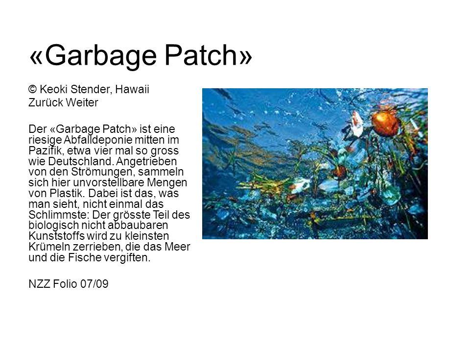© Keoki Stender, Hawaii Zurück Weiter Der «Garbage Patch» ist eine riesige Abfalldeponie mitten im Pazifik, etwa vier mal so gross wie Deutschland. An