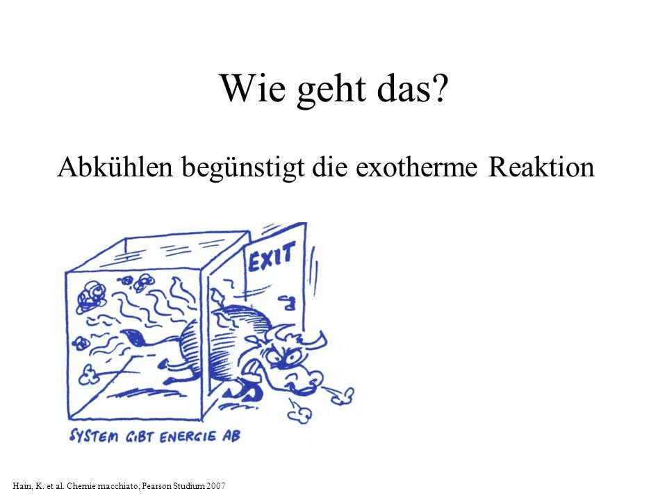 Wie geht das.Abkühlen begünstigt die exotherme Reaktion Hain, K.