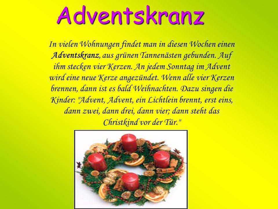 Adventskranz In vielen Wohnungen findet man in diesen Wochen einen Adventskranz, aus grünen Tannenästen gebunden. Auf ihm stecken vier Kerzen. An jede