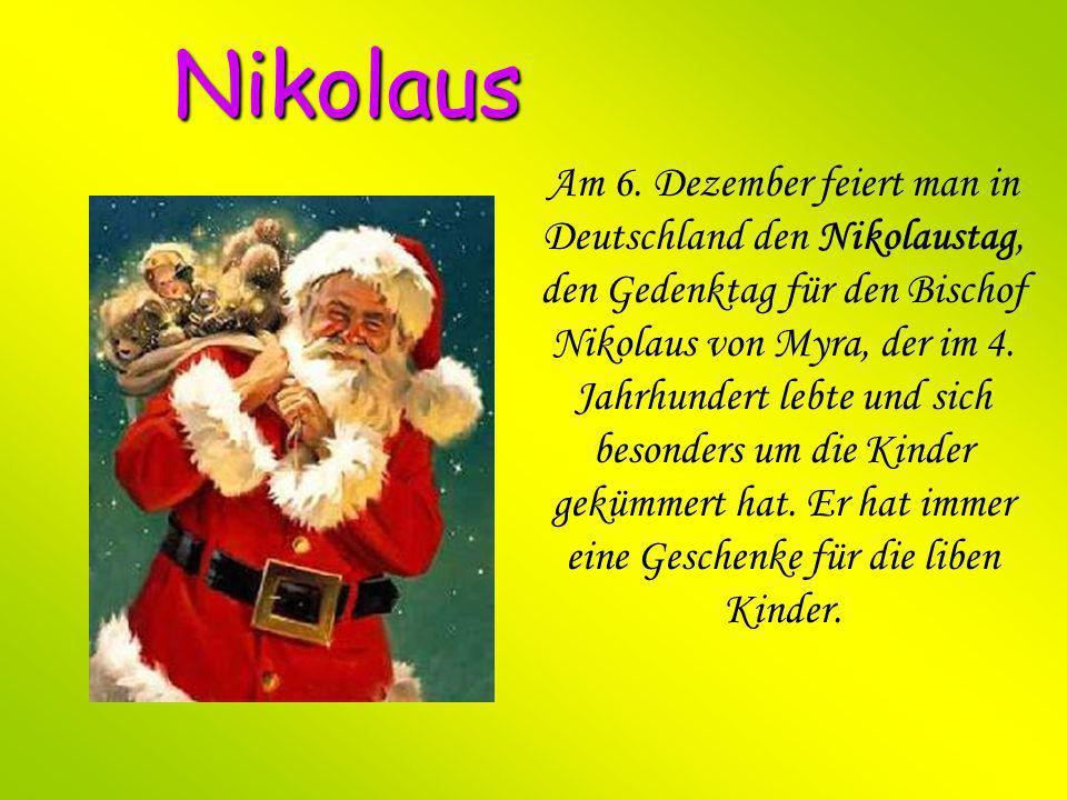 Nikolaus Am 6. Dezember feiert man in Deutschland den Nikolaustag, den Gedenktag für den Bischof Nikolaus von Myra, der im 4. Jahrhundert lebte und si