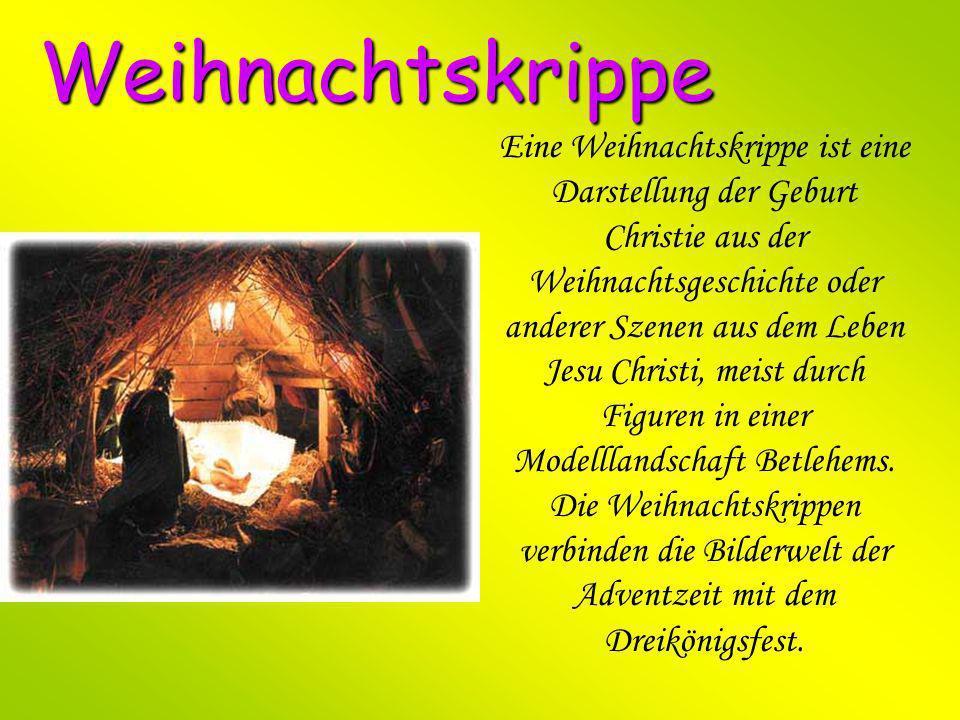 Weihnachtskrippe Eine Weihnachtskrippe ist eine Darstellung der Geburt Christie aus der Weihnachtsgeschichte oder anderer Szenen aus dem Leben Jesu Ch