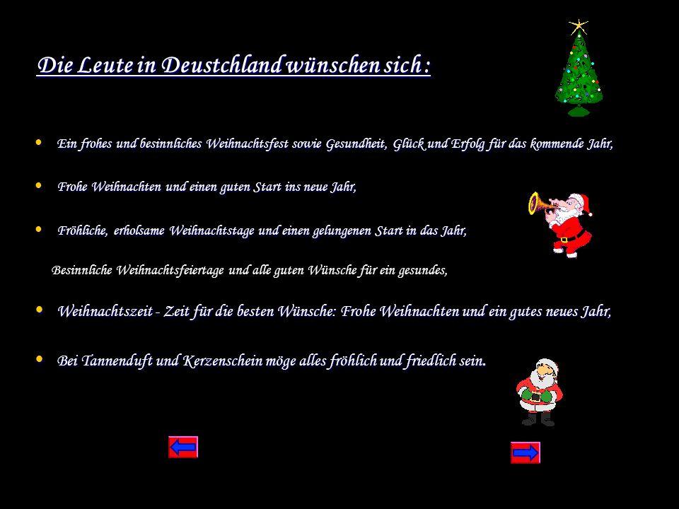 Die Leute in Deustchland wünschen sich : Ein frohes und besinnliches Weihnachtsfest sowie Gesundheit, Glück und Erfolg für das kommende Jahr, Ein froh