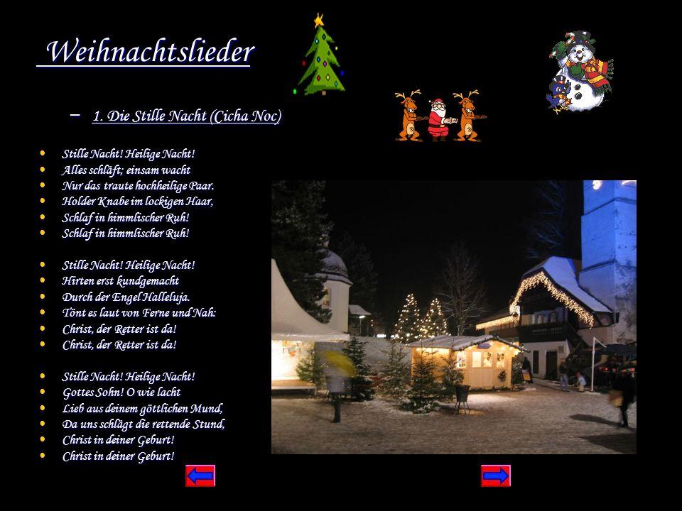 Weihnachtslieder Weihnachtslieder – 1. Die Stille Nacht (Cicha Noc) Stille Nacht! Heilige Nacht! Stille Nacht! Heilige Nacht! Alles schläft; einsam wa