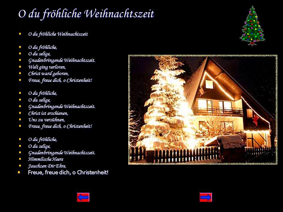O du fröhliche Weihnachtszeit O du fröhliche Weihnachtszeit O du fröhliche Weihnachtszeit O du fröhliche, O du fröhliche, O du selige, O du selige, Gn