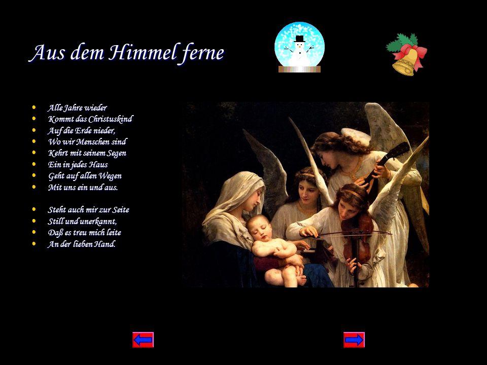 Aus dem Himmel ferne Alle Jahre wieder Alle Jahre wieder Kommt das Christuskind Kommt das Christuskind Auf die Erde nieder, Auf die Erde nieder, Wo wi