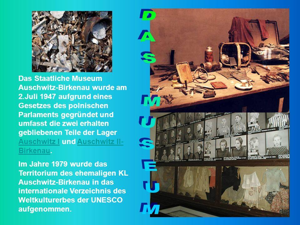 Das Staatliche Museum Auschwitz-Birkenau wurde am 2.Juli 1947 aufgrund eines Gesetzes des polnischen Parlaments gegründet und umfasst die zwei erhalte