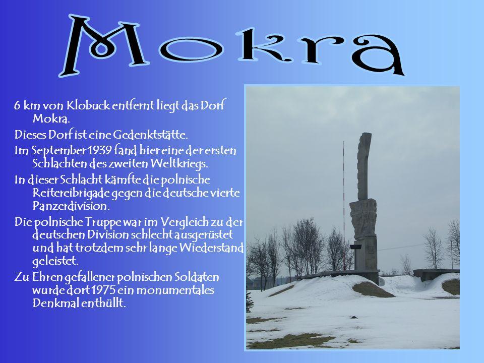6 km von Klobuck entfernt liegt das Dorf Mokra. Dieses Dorf ist eine Gedenktstätte. Im September 1939 fand hier eine der ersten Schlachten des zweiten
