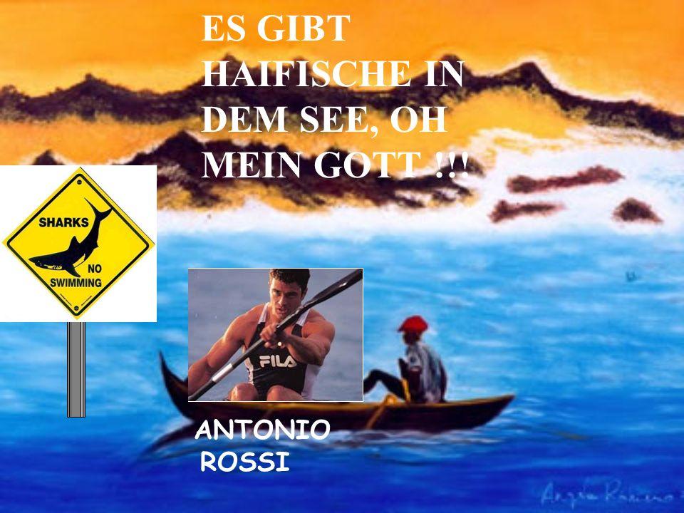 ANTONIO ROSSI ES GIBT HAIFISCHE IN DEM SEE, OH MEIN GOTT !!!