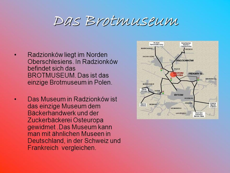 Das Brotmuseum Radzionków liegt im Norden Oberschlesiens. In Radzionków befindet sich das BROTMUSEUM. Das ist das einzige Brotmuseum in Polen. Das Mus