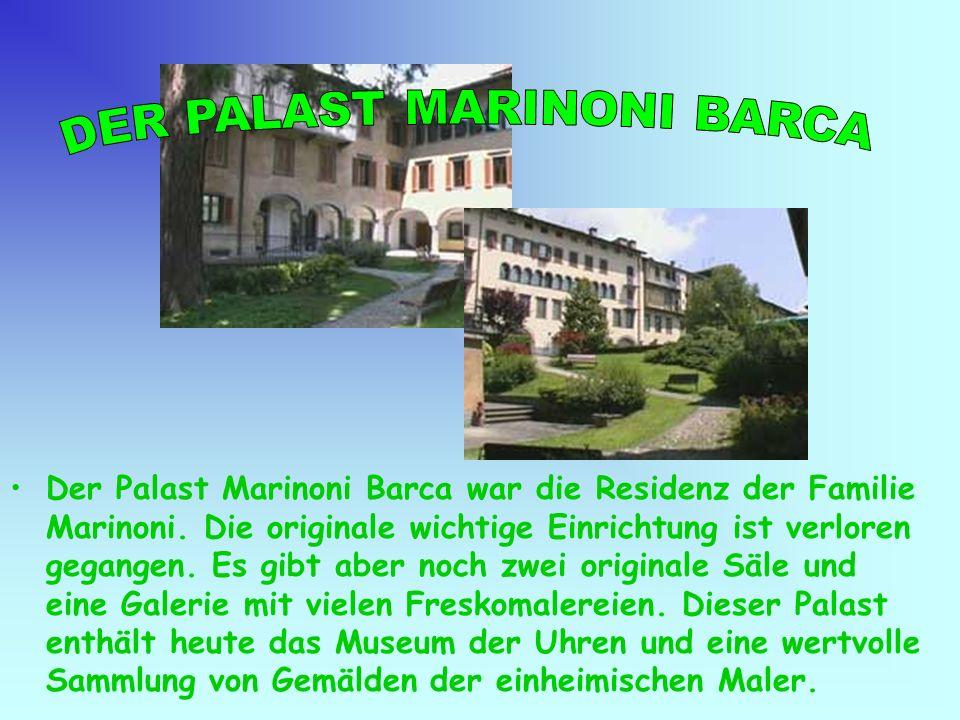 Der Palast Marinoni Barca war die Residenz der Familie Marinoni. Die originale wichtige Einrichtung ist verloren gegangen. Es gibt aber noch zwei orig