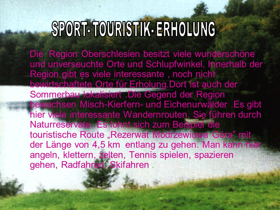 Die Region Oberschlesien besitzt viele wunderschöne und unverseuchte Orte und Schlupfwinkel.