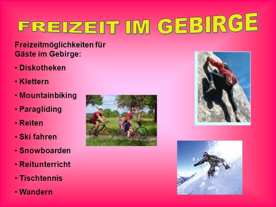Freizeitmöglichkeiten für Gäste im Gebirge: Diskotheken Klettern Mountainbiking Paragliding Reiten Ski fahren Snowboarden Reitunterricht Tischtennis Wandern