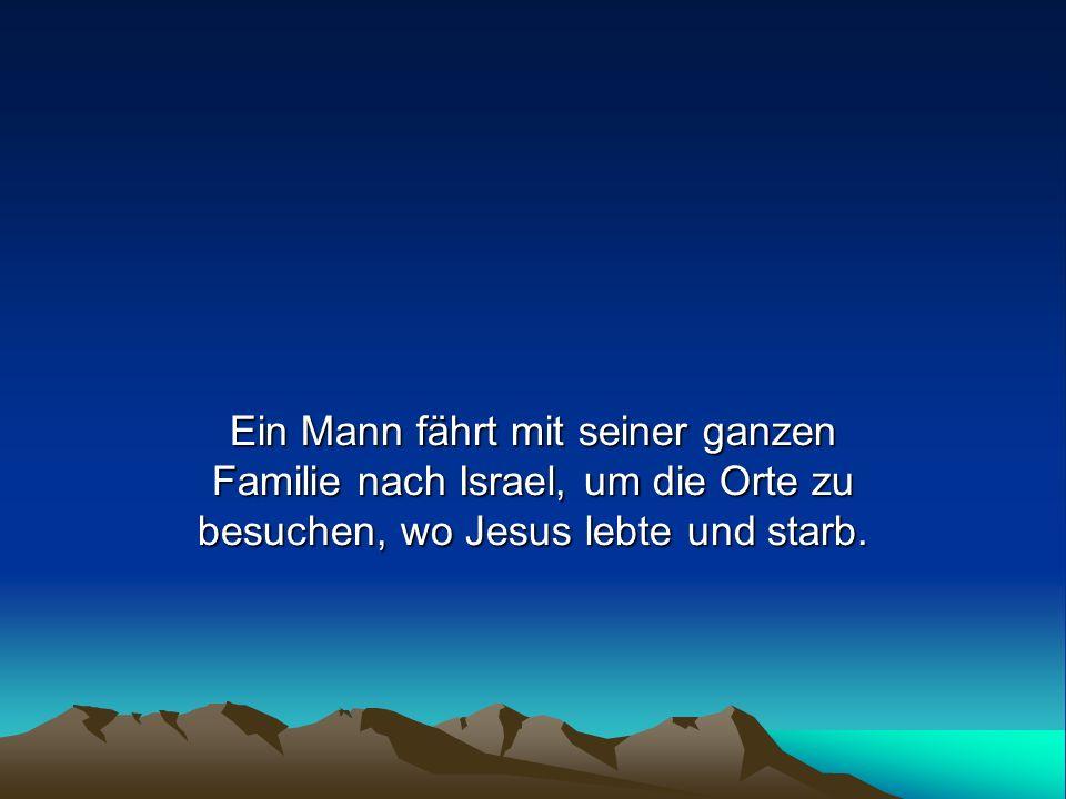 Ein Mann fährt mit seiner ganzen Familie nach Israel, um die Orte zu besuchen, wo Jesus lebte und starb.