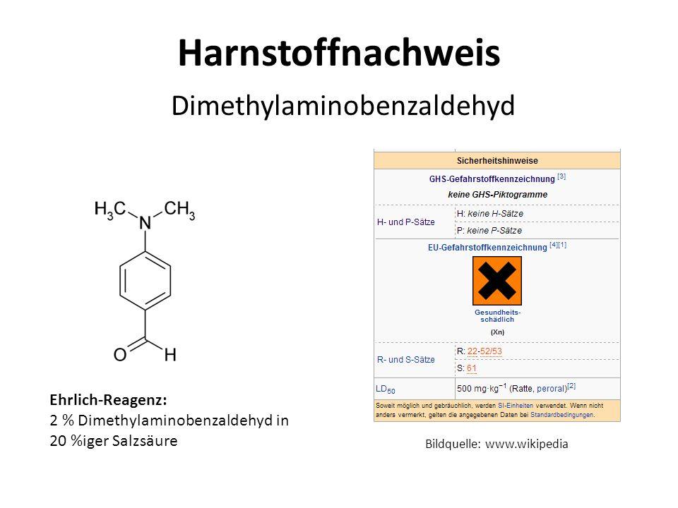 Harnstoffnachweis Dimethylaminobenzaldehyd Ehrlich-Reagenz: 2 % Dimethylaminobenzaldehyd in 20 %iger Salzsäure Bildquelle: www.wikipedia