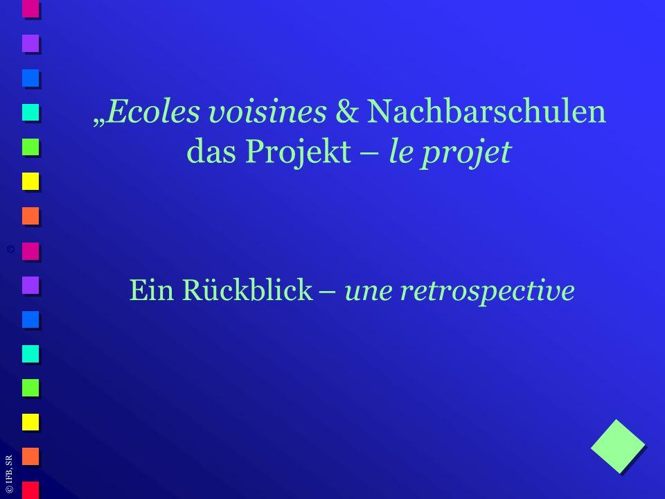 © IFB, SR Ecoles voisines & Nachbarschulen das Projekt – le projet ©©©©©© Ein Rückblick – une retrospective