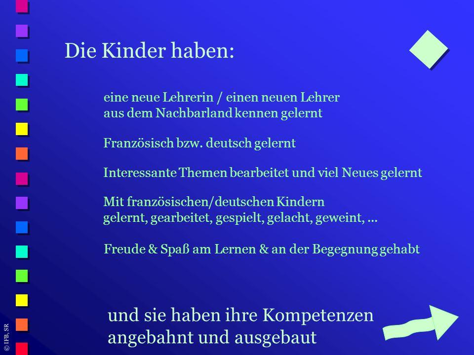 © IFB, SR Die Kinder haben: eine neue Lehrerin / einen neuen Lehrer aus dem Nachbarland kennen gelernt Französisch bzw. deutsch gelernt Interessante T