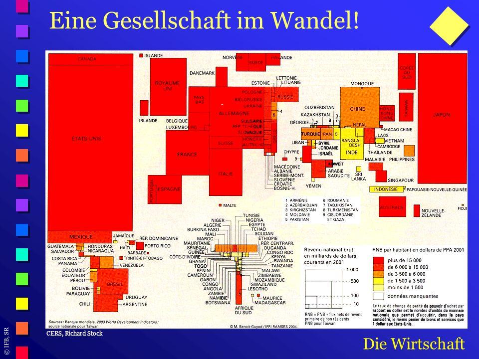 © IFB, SR Eine Gesellschaft im Wandel! Die Wirtschaft CERS, Richard Stock