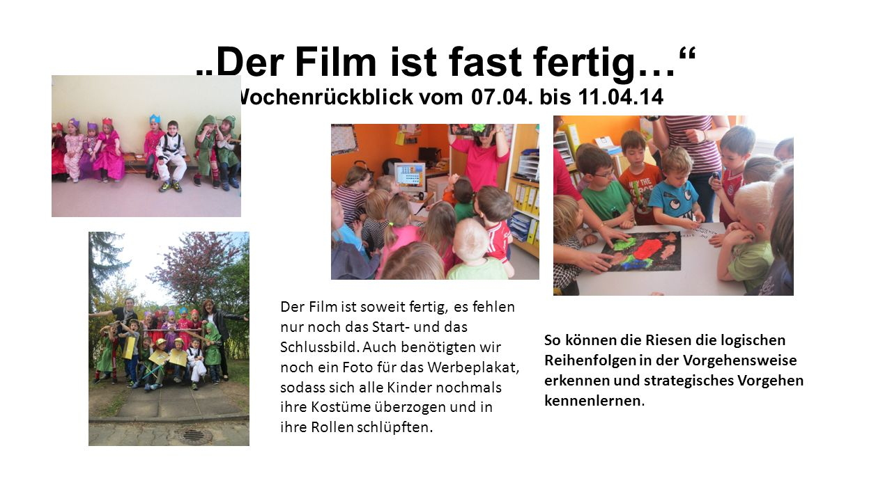 Der Film ist fast fertig… Wochenrückblick vom 07.04. bis 11.04.14 Der Film ist soweit fertig, es fehlen nur noch das Start- und das Schlussbild. Auch