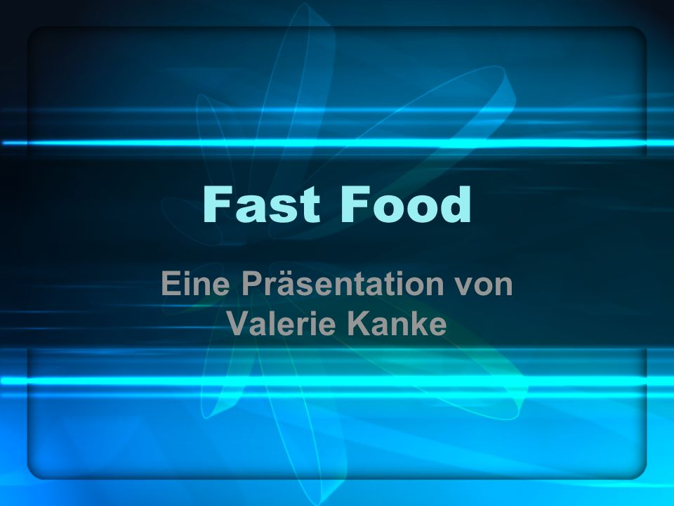 Fast Food Eine Präsentation von Valerie Kanke