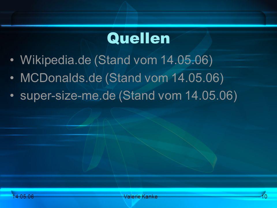 14.05.06Valerie Kanke10 Quellen Wikipedia.de (Stand vom 14.05.06) MCDonalds.de (Stand vom 14.05.06) super-size-me.de (Stand vom 14.05.06)