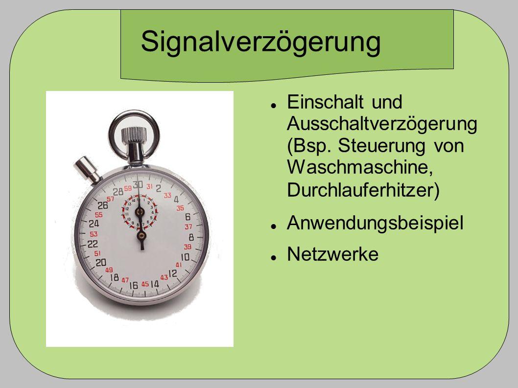 Signalverzögerung Einschalt und Ausschaltverzögerung (Bsp. Steuerung von Waschmaschine, Durchlauferhitzer) Anwendungsbeispiel Netzwerke