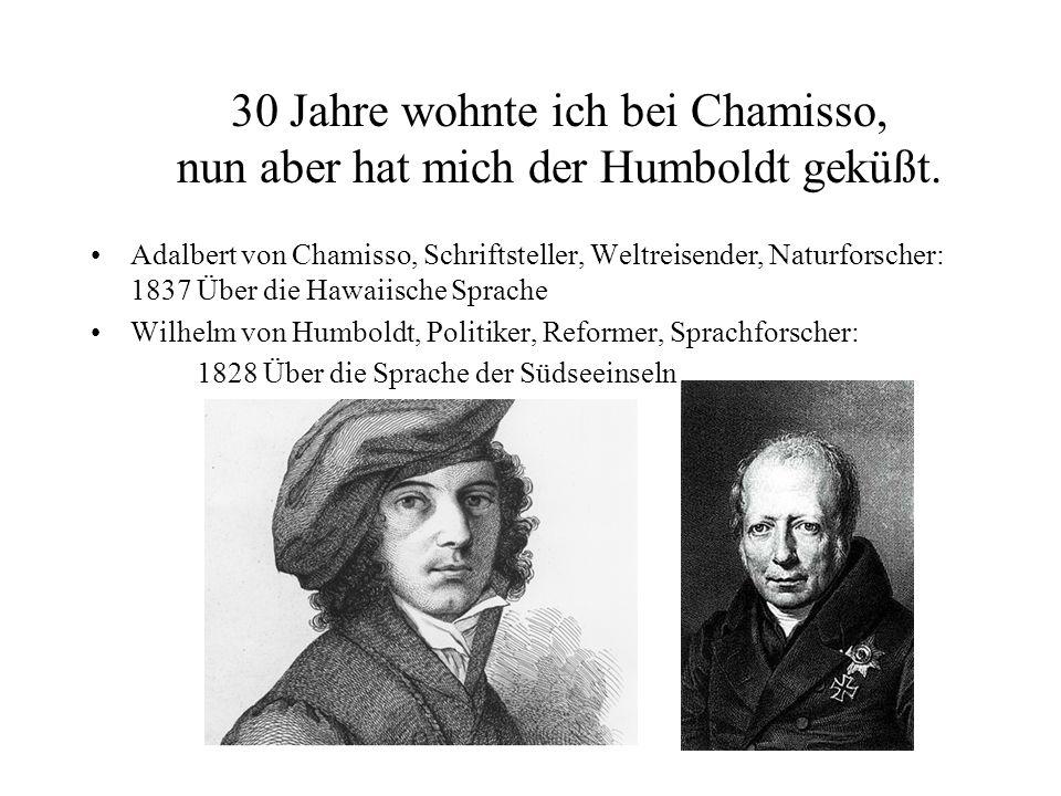30 Jahre wohnte ich bei Chamisso, nun aber hat mich der Humboldt geküßt. Adalbert von Chamisso, Schriftsteller, Weltreisender, Naturforscher: 1837 Übe