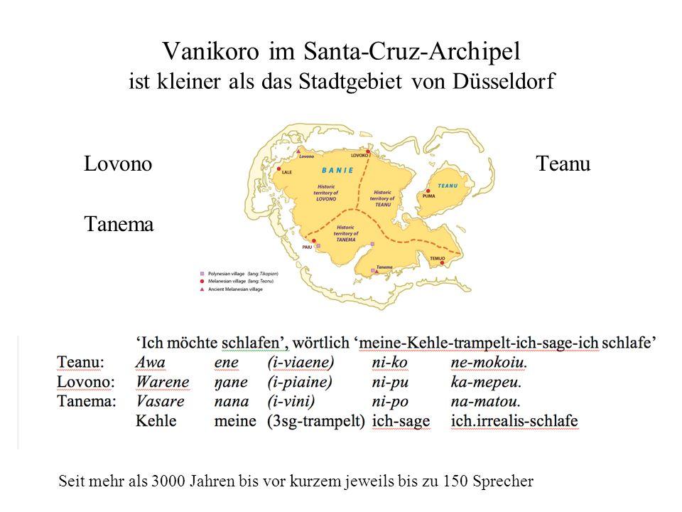 Vanikoro im Santa-Cruz-Archipel ist kleiner als das Stadtgebiet von Düsseldorf LovonoTeanu Tanema Seit mehr als 3000 Jahren bis vor kurzem jeweils bis zu 150 Sprecher