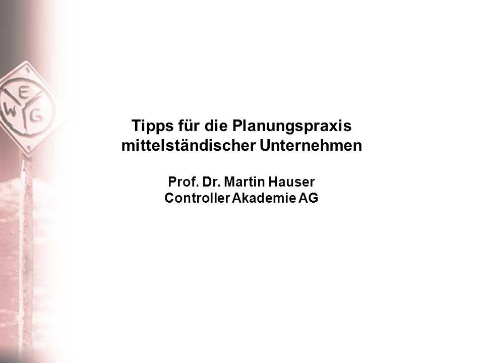 Tipps für die Planungspraxis mittelständischer Unternehmen Prof. Dr. Martin Hauser Controller Akademie AG