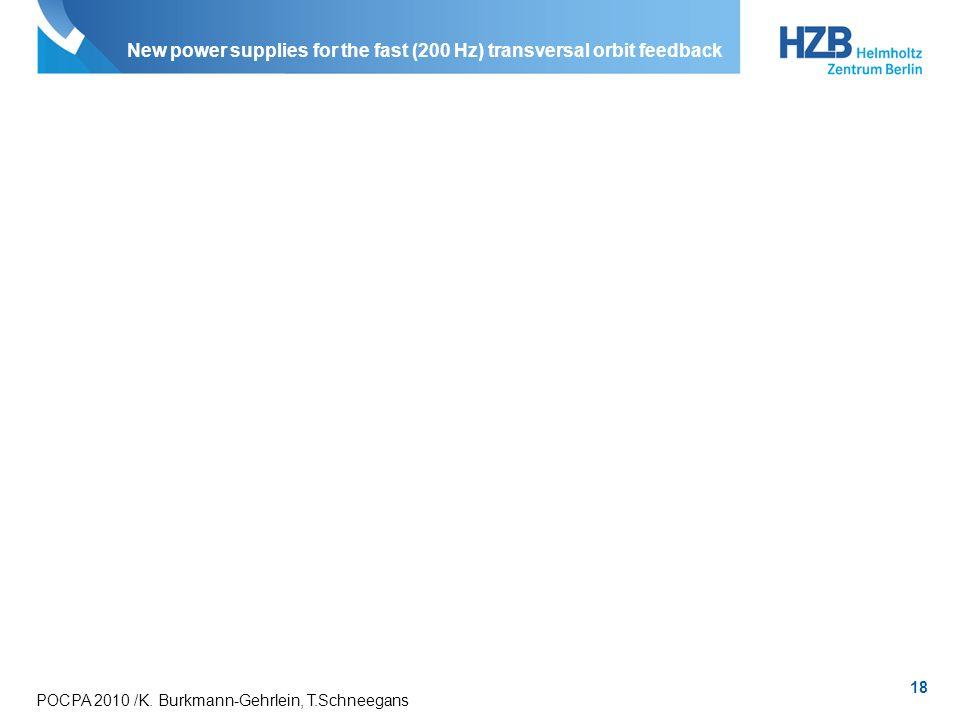18 POCPA 2010 /K. Burkmann-Gehrlein, T.Schneegans New power supplies for the fast (200 Hz) transversal orbit feedback